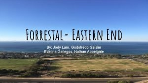 Forrestal Eastern End By Jody Lam Godofredo Galsim