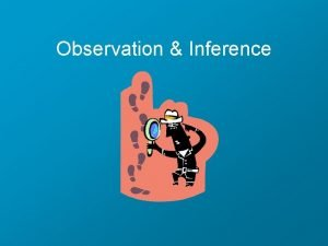 Observation Inference Observations Any information collected with our