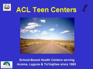 ACL Teen Centers SchoolBased Health Centers serving Acoma