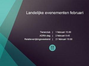 Landelijke evenementen februari Tienerclub 1 februari 15 00