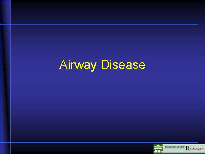 Airway Disease Airway Disease Airway obstruction increased volume