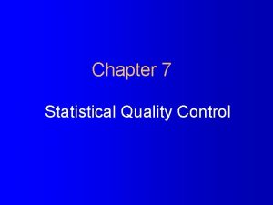 Chapter 7 Statistical Quality Control Quality Control Approaches