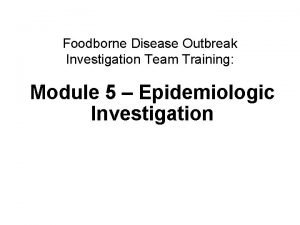 Foodborne Disease Outbreak Investigation Team Training Module 5