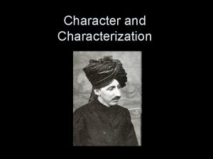 Character and Characterization Character construction of a fictional