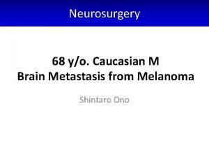 Neurosurgery 68 yo Caucasian M Brain Metastasis from