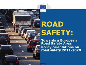 ROAD SAFETY Towards a European Road Safety Area