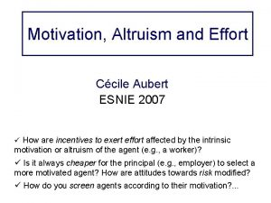 Motivation Altruism and Effort Ccile Aubert ESNIE 2007