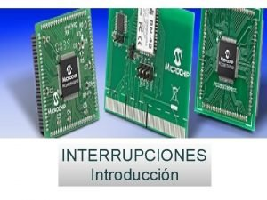 INTERRUPCIONES Introduccin Interrupciones Una interrupcin es un evento