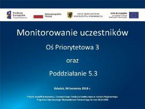 Monitorowanie uczestnikw O Priorytetowa 3 oraz Poddziaanie 5