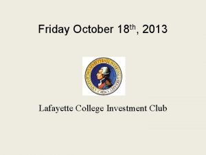 Friday October 18 th 2013 Lafayette College Investment