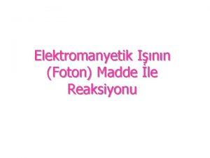 Elektromanyetik Inn Foton Madde le Reaksiyonu Elektromanyetik n