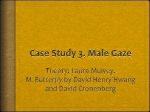 Case Study 3 Male Gaze Theory Laura Mulvey