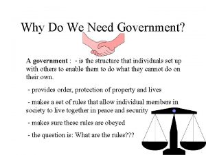 Why Do We Need Government A government is