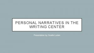PERSONAL NARRATIVES IN THE WRITING CENTER Presentation by