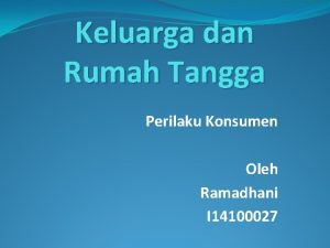 Keluarga dan Rumah Tangga Perilaku Konsumen Oleh Ramadhani
