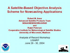 A SatelliteBased Objective Analysis Scheme for Nowcasting Applications