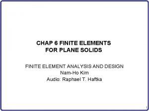 CHAP 6 FINITE ELEMENTS FOR PLANE SOLIDS FINITE