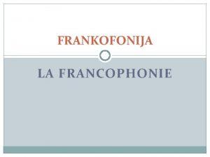 FRANKOFONIJA LA FRANCOPHONIE Istorija Tarptautin frankofonijos diena kasmet