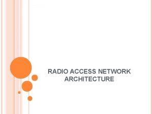 RADIO ACCESS NETWORK ARCHITECTURE 5 1 System Architecture