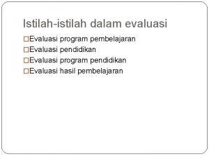 Istilahistilah dalam evaluasi Evaluasi program pembelajaran Evaluasi pendidikan