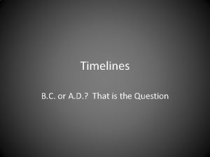 Timelines B C or A D That is