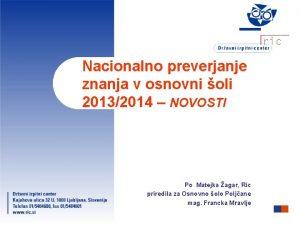 Nacionalno preverjanje znanja v osnovni oli 20132014 NOVOSTI