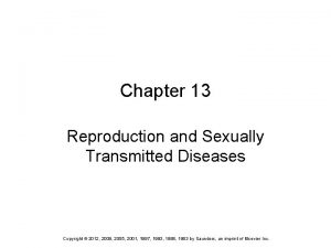 Chapter 13 Reproduction and Sexually Transmitted Diseases Copyright