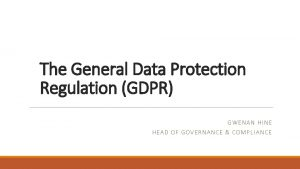 The General Data Protection Regulation GDPR GWENAN HINE