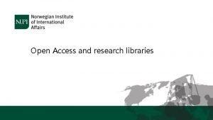 Open Access and research libraries Why Open Access