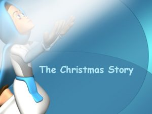 The Christmas Story A long time ago in