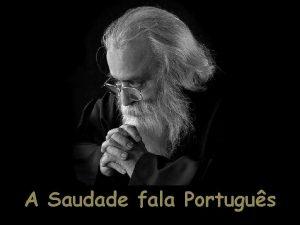 A Saudade fala Portugus Eu tenho saudades de