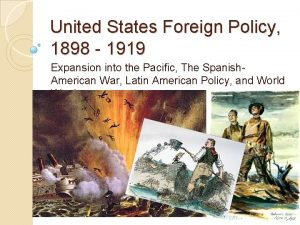 United States Foreign Policy 1898 1919 Expansion into
