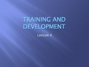 TRAINING AND DEVELOPMENT Lecture 4 Agenda Training Definitions