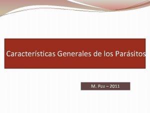 Caractersticas Generales de los Parsitos M Paz 2011