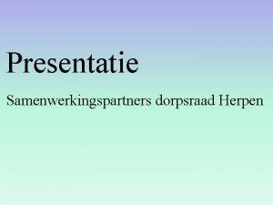 Presentatie Samenwerkingspartners dorpsraad Herpen PROGRAMMA Gemeente Marie Louise