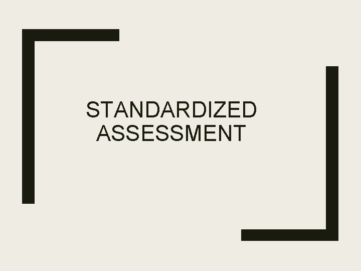 STANDARDIZED ASSESSMENT Learning Objectives Define standardized testing and