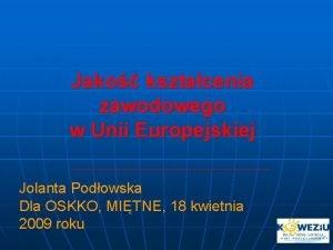 Jako ksztacenia zawodowego w Unii Europejskiej Jolanta Podowska
