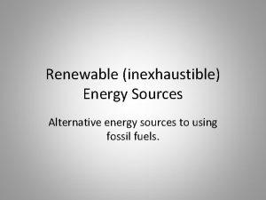 Renewable inexhaustible Energy Sources Alternative energy sources to