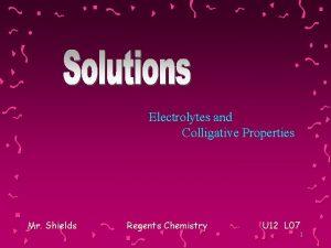 Electrolytes and Colligative Properties Mr Shields Regents Chemistry