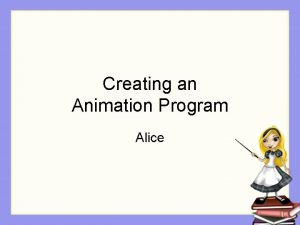 Creating an Animation Program Alice Basic Programming Process