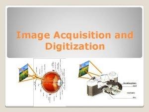 Image Acquisition and Digitization Image Sensing IMAGE ACQUISITION