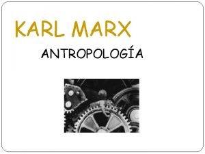 KARL MARX ANTROPOLOGA INTRODUCCIN 1818 1883 siglo XIX