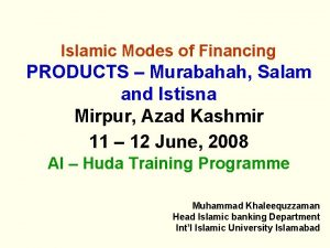 Islamic Modes of Financing PRODUCTS Murabahah Salam and
