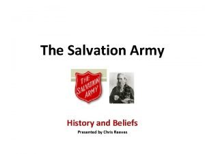 The Salvation Army History and Beliefs Presented by