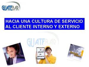 HACIA UNA CULTURA DE SERVICIO AL CLIENTE INTERNO