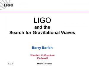 LIGO and the Search for Gravitational Waves Barry