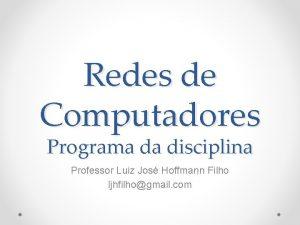 Redes de Computadores Programa da disciplina Professor Luiz