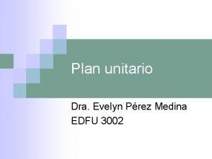 Plan unitario Dra Evelyn Prez Medina EDFU 3002