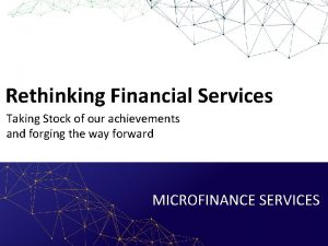 Rethinking Financial Services Taking Stock of our achievements