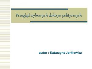 Przegld wybranych doktryn politycznych autor Katarzyna Jarkiewicz Spis